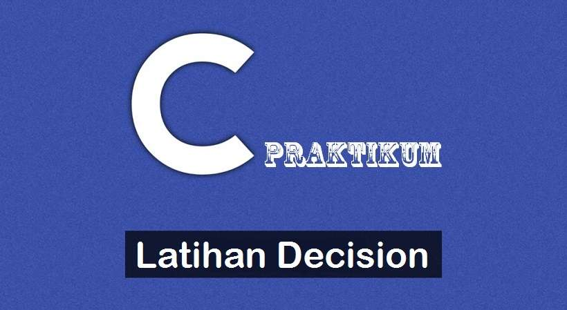 Latihan Program Decision Bahasa C
