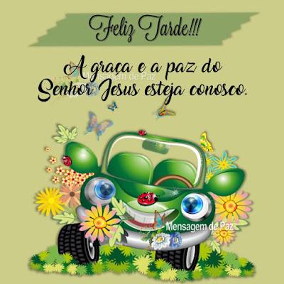 A graça e a paz do Senhor Jesus esteja conosco. Feliz Tarde!