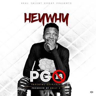 "[Music] Heywhy - ""PG18"" (Prod. Kolly B)"