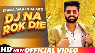 DJ Na Rok Die Lyrics - Khasa Aala Chahar