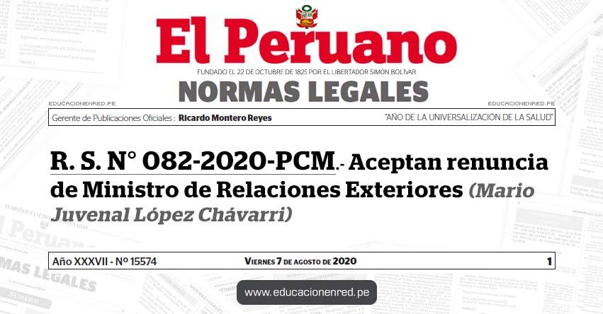 R. S. N° 082-2020-PCM.- Aceptan renuncia de Ministro de Relaciones Exteriores (Mario Juvenal López Chávarri)