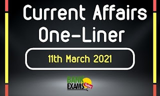 Current Affairs One-Liner: 11th March 2021