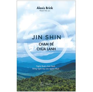 Jin Shin – Chạm Để Chữa Lành - Nghệ Thuật Chữa Bệnh Bằng Ngón Tay Của Người Nhật ebook PDF-EPUB-AWZ3-PRC-MOBI