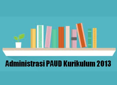 Administrasi PAUD Kurikulum 2013