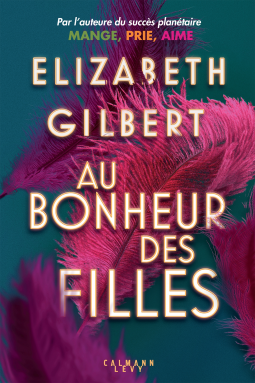 Au bonheur des filles - Elizabeth Gilbert