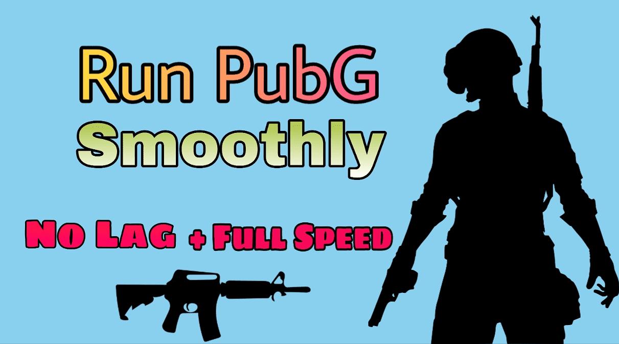Run PubG Smoothly no lag + full speed