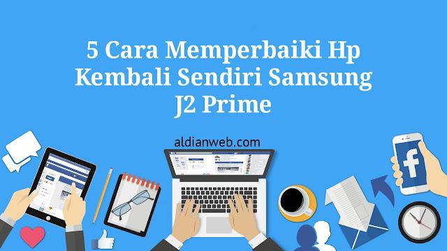 5 Cara Memperbaiki Hp Kembali Sendiri Samsung J2 Prime