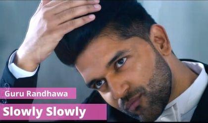 Slowly Slowly lyrics In Hindi guru randhawa songs
