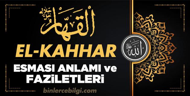 Allah'ın 99 ism-i şerifi yani Esmaül Hüsnasından olan Ya Kahhar ne demek, anlamı, zikri, fazileti nedir? El Kahhar Ebced değeri, zikir adedi ve günü nedir?