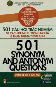 501 Câu Hỏi Trắc Nghiệm Về Cách Dùng Từ Đồng Nghĩa Và Phản Nghĩa Tiếng Anh - Lê Quốc Thảo, Nguyễn Ngọc