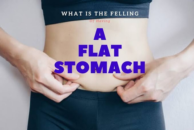 What is the feeling of having a flat stomach?