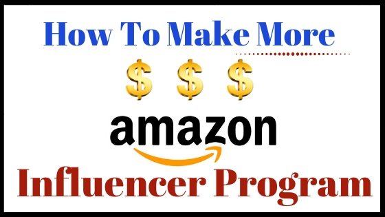 How To Make More Money With Amazon Influencer Program