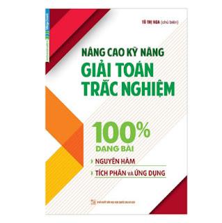 Nâng Cao Kỹ Năng Giải Toán Trắc Nghiệm 100% Dạng Bài Nguyên Hàm, Tích Phân Và Ứng Dụng ebook PDF EPUB AWZ3 PRC MOBI