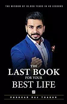 The Last Book for your best life - All about the important aspects of life and how to improve it