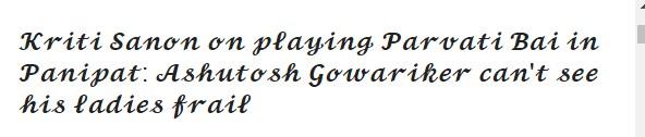 Kriti Sanon on playing Parvati Bai in Panipat: Ashutosh Gowariker can't see his ladies frail