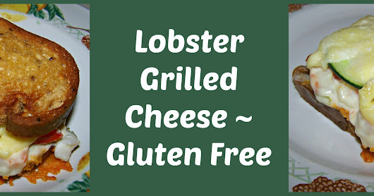 The Journey Unexpected: Lobster Grilled Cheese ~ Gluten Free or Traditional
