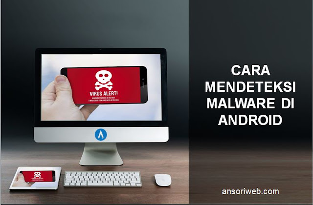 Cara Mendeteksi Malware di Android