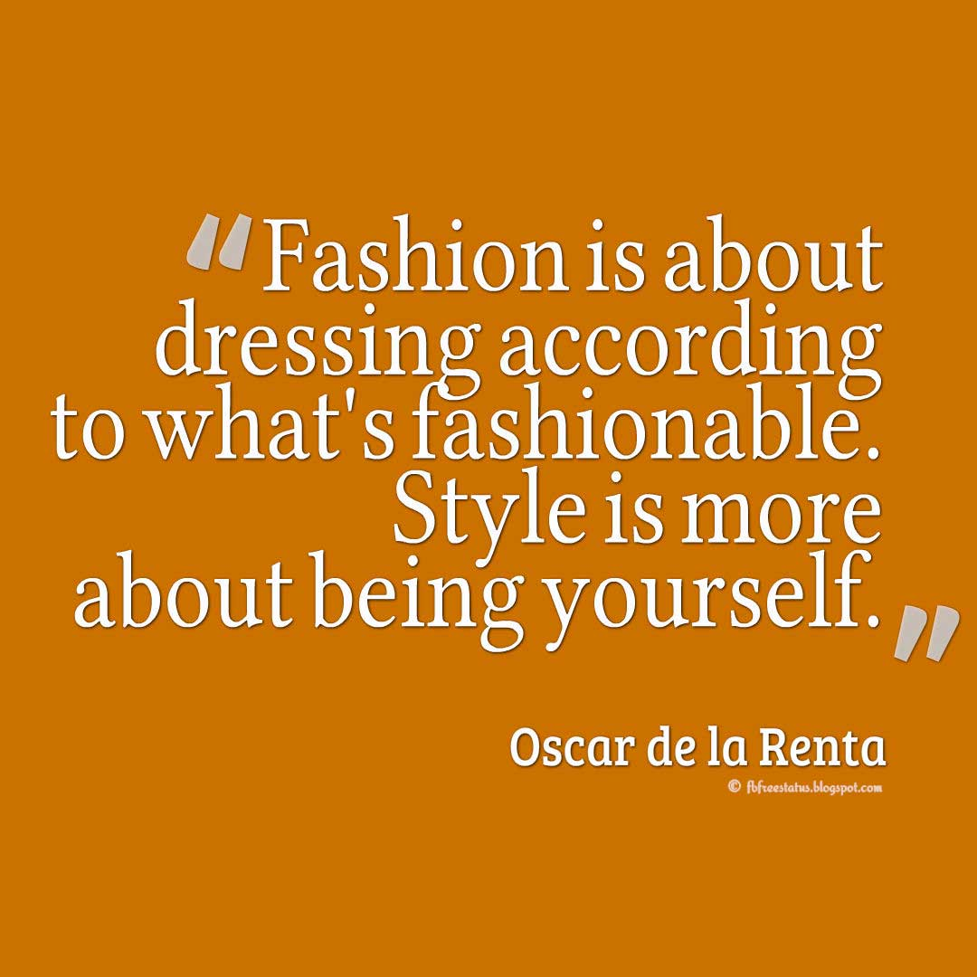 Yourself Quotes, Fashion is about dressing according to what's fashionable. Style is more about being yourself. - Oscar de la Renta