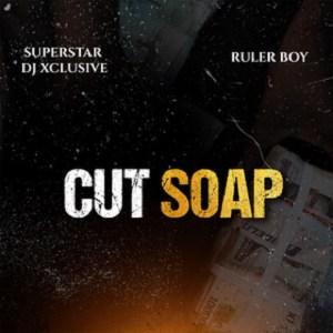 MP3 DOWNLOAD: DJ Xclusive – Cut Soap ft Rulerboy