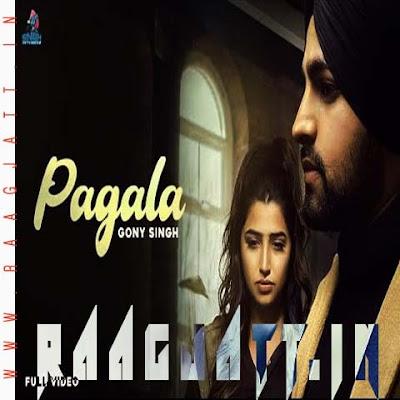 Pagala by Gony Singh lyrics