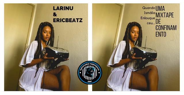 LARINU x ERICBEATZ | Quando Ismália Enlouqueceu...Uma mixtape de confinamento