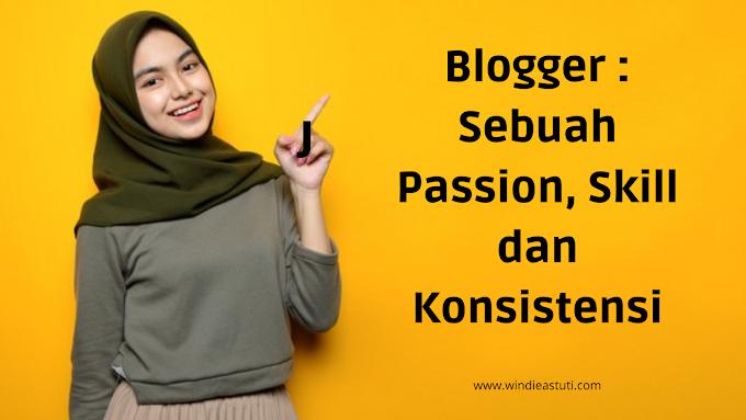 Blogger : Sebuah Passion, Skill dan Konsistensi