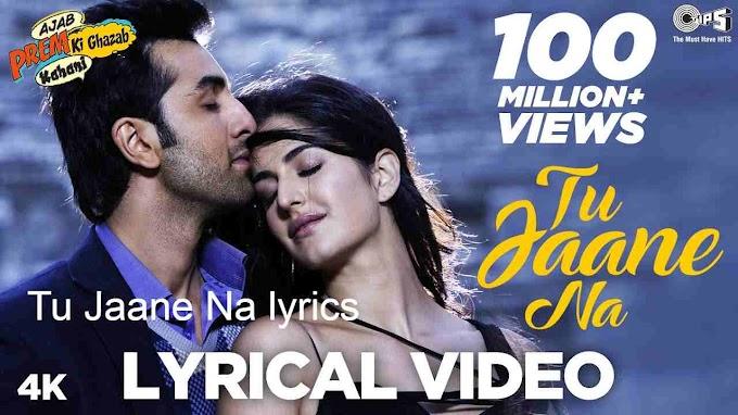 Tu Jaane Na lyrics  | Atif Aslam | Ranbir Kapoor, Katrina Kaif