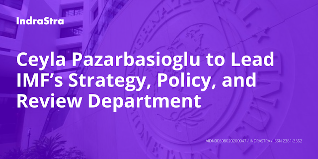 Ceyla Pazarbasioglu to Lead IMF's Strategy, Policy, and Review Department