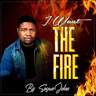 LYRICS: Segun John - I Want The Fire
