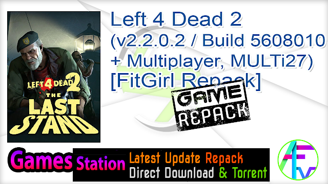 Left 4 Dead 2 (v2.2.0.2 Build 5608010 + Multiplayer, MULTi27) [FitGirl Repack, Selective Download – from 4.6 GB]
