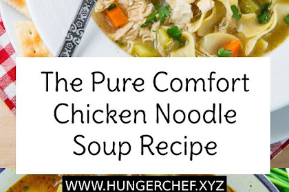 The Pure Comfort Chicken Noodle Soup Recipe