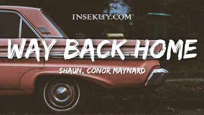 Lirik Lagu Way Back Home - [ SHAUN ] & Terjemahan, Makna Lengkap