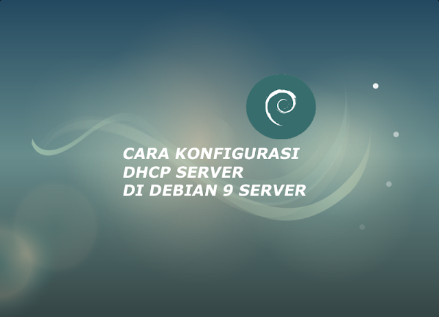 cara konfigurasi dhcp server di debian 9 server