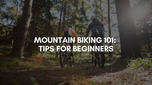 Mountain Biking 101: Tips for Beginners
