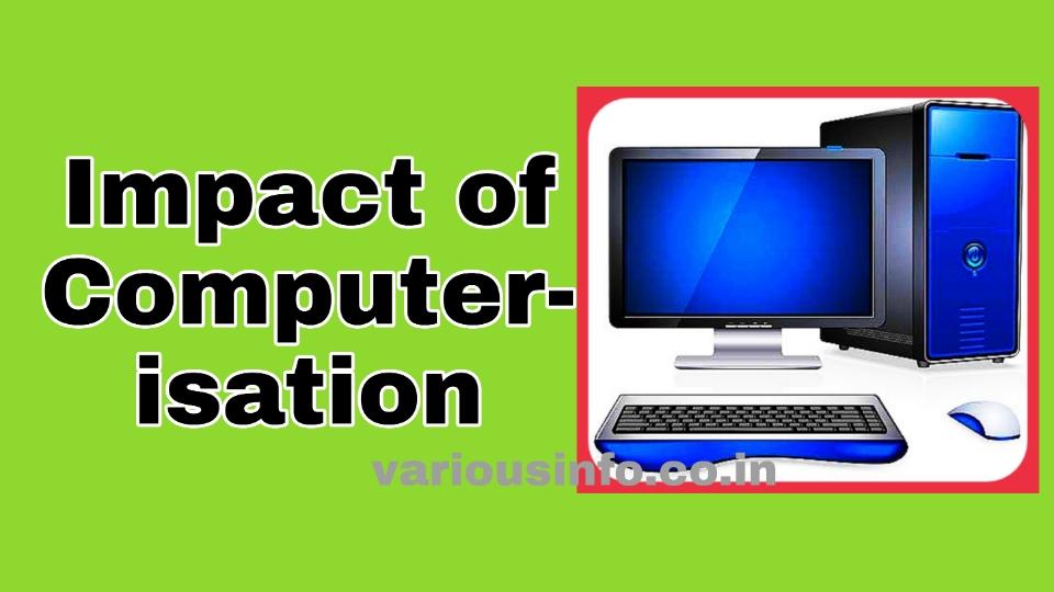 कम्प्यूटर के अनुप्रयोग के प्रभाव ( Impact of Computerisation ) क्या होते हैं । जानिए कंप्यूटर के सकारात्मक और नकारात्मक प्रभाव।