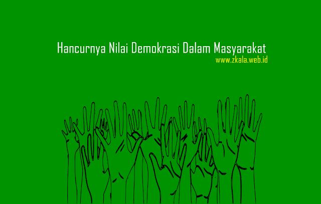 Hancurnya Nilai Demokrasi Dalam Masyarakat