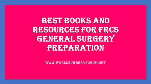 BEST BOOKS AND RESOURCES FOR FRCS GENERAL SURGERY PREPARATION