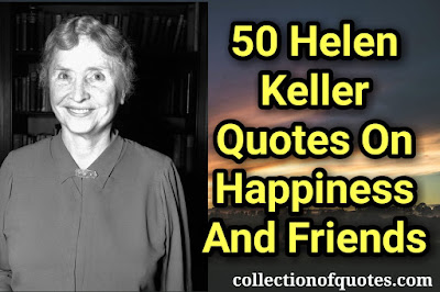 Helen Keller Quotes on Happiness, Frienship,inspiration,life