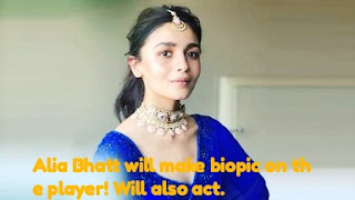 Alia Bhatt will make biopic on the player! Will also act.