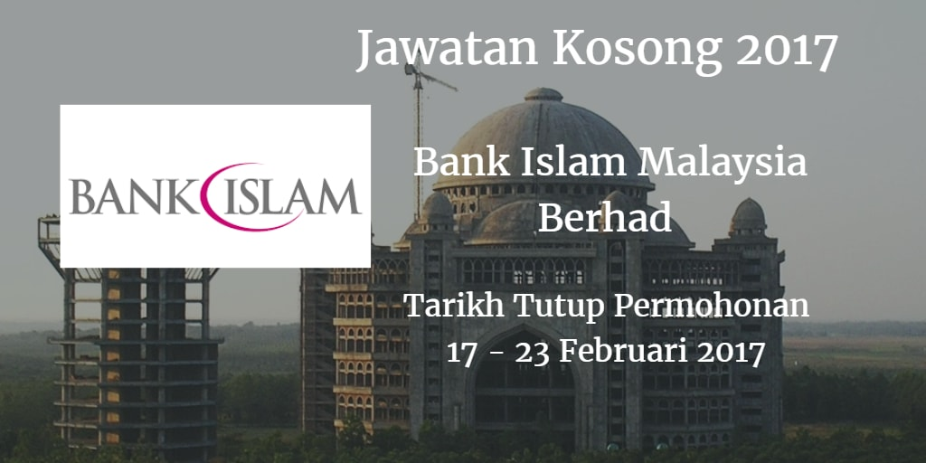 Jawatan Kosong Bank Islam 17 - 23 Februari 2017