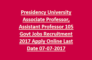 Presidency University Associate Professor, Assistant Professor 105 Govt Jobs Recruitment 2017 Apply Online Last Date 07-07-2017