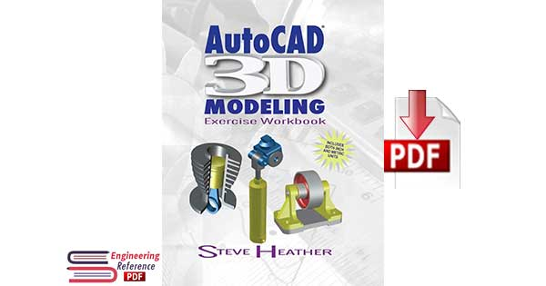 AutoCAD 3D Modeling: Exercise Workbook First Edition by Steve Heather