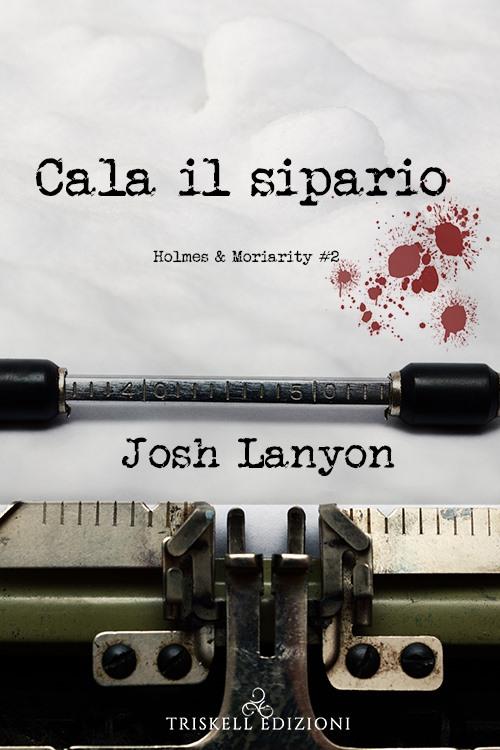 """Libri in uscita: """"Cala il sipario"""" (Serie Holmes & Moriarity #2) di Josh Lanyon"""