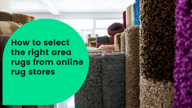 How to select the right area rugs from online rug stores