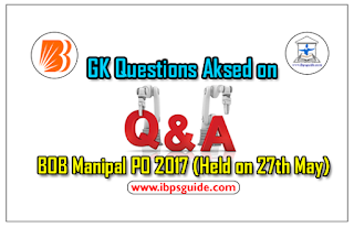 General Awareness Questions Asked in BOB Manipal PO Exam (Held on 27th May 2017)