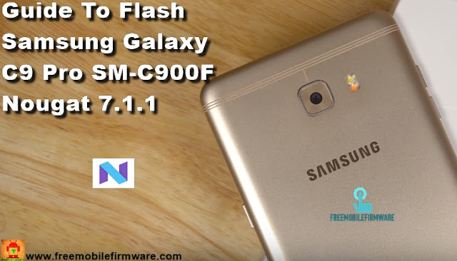 Guide To Flash Samsung Galaxy C9 Pro SM-C900F Nougat 7.1.1 Odin Method Tested Firmware All Regions