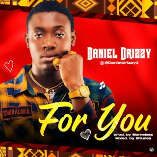 Music: Daniel Drizzy – For You