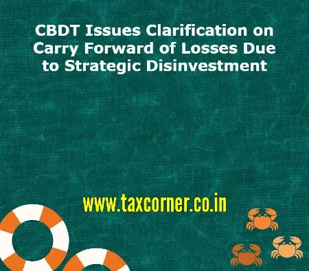 CBDT Issues Clarification on Carry Forward of Losses Due to Strategic Disinvestment