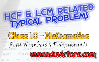 CBSE Class 10 - Mathematics - Real Numbers and Polynomials - HCF and LCM related typical problems (#class10Maths)(#cbsenotes)(#eduvictors)