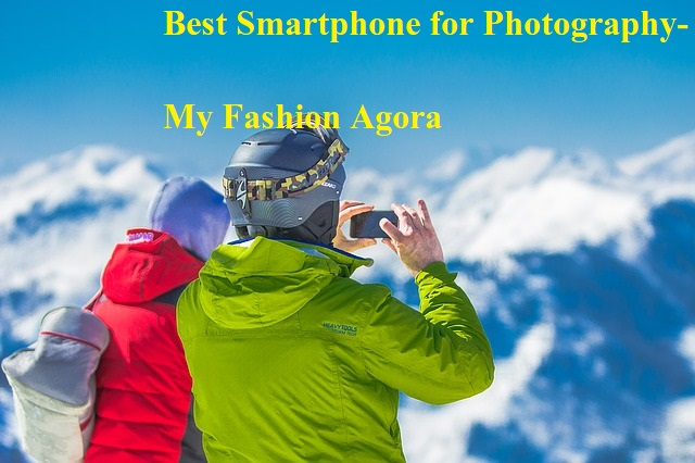 Best Smartphone for Photography- My Fashion Agora